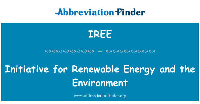 IREE: Initiative for Renewable Energy and the Environment