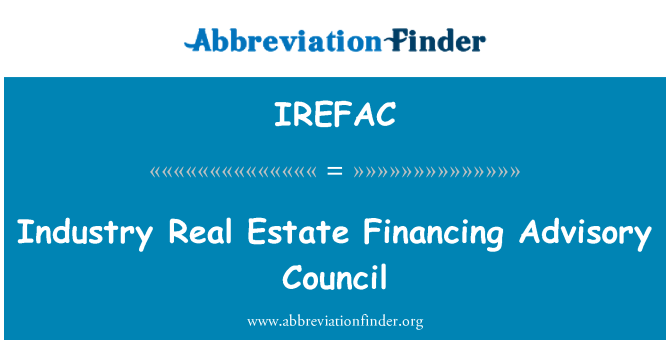 IREFAC: Industry Real Estate Financing Advisory Council
