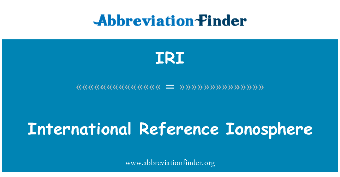 IRI: International Reference Ionosphere