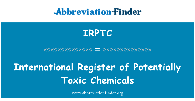IRPTC: International Register of Potentially Toxic Chemicals