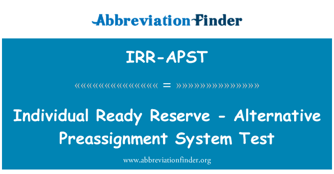 IRR-APST: Individual Ready Reserve - Alternative Preassignment System Test