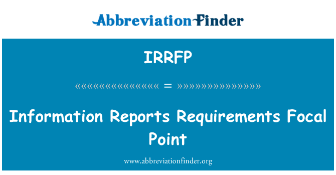 IRRFP: Information Reports Requirements Focal Point
