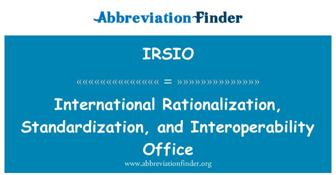 IRSIO: 国际合理化、 标准化和互操作性办公室