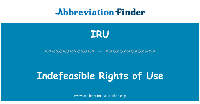 IRU: Indefeasible Rights of Use