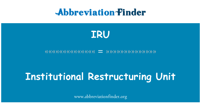 IRU: Institutional Restructuring Unit