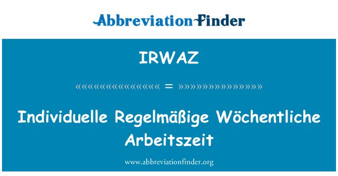 IRWAZ: Individuelle Regelmäßige Wöchentliche Arbeitszeit