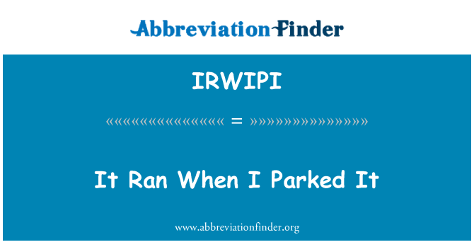IRWIPI: It Ran When I Parked It