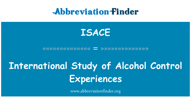 ISACE: International Study of Alcohol Control Experiences