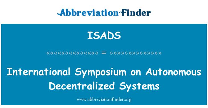ISADS: International Symposium on Autonomous Decentralized Systems