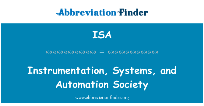 ISA: Instrumentation, Systems, and Automation Society