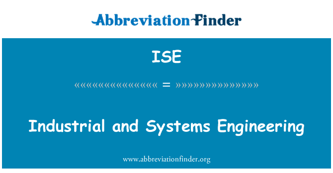 ISE: Industrial and Systems Engineering