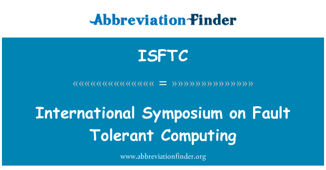ISFTC: International Symposium on Fault Tolerant Computing