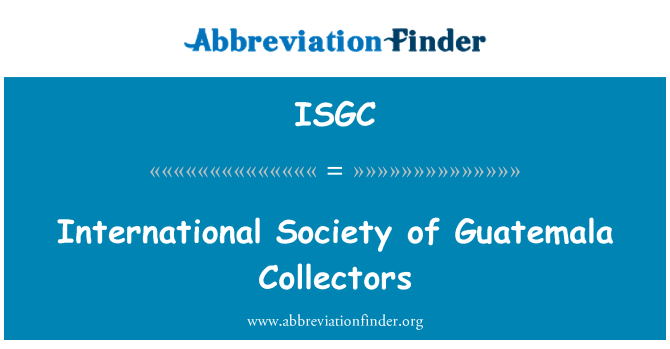 ISGC: International Society of Guatemala Collectors