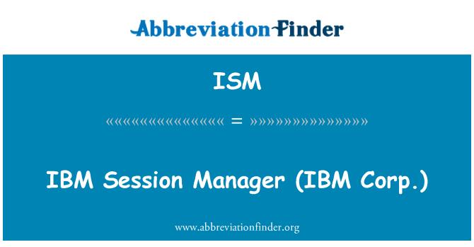 ISM: IBM   Session Manager (IBM Corp.)