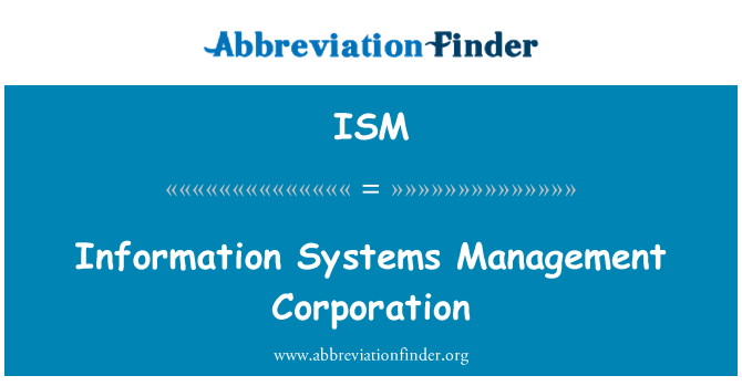 ISM: Information Systems Management Corporation