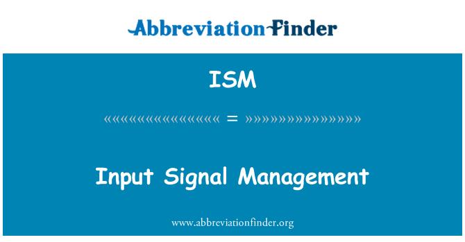 ISM: Input Signal Management