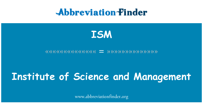 ISM: Institute of Science and Management