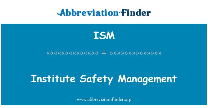 ISM: Institute Safety Management
