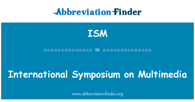 ISM: International Symposium on Multimedia
