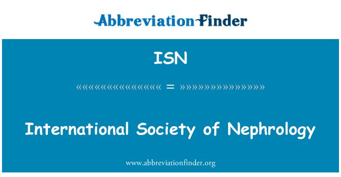 ISN: International Society of Nephrology