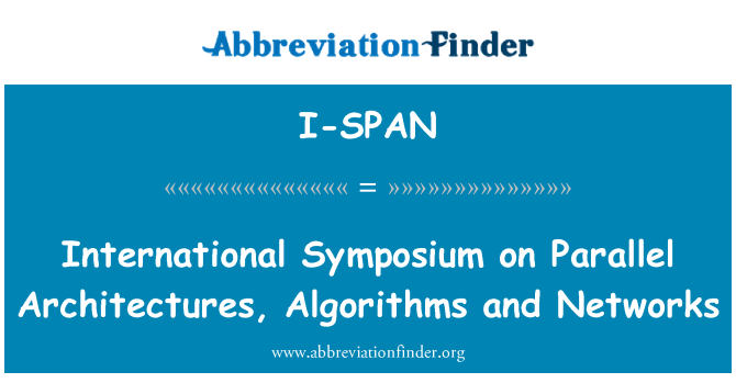 I-SPAN: International Symposium on Parallel Architectures, Algorithms and Networks