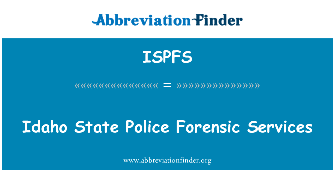 ISPFS: Idaho State Police Forensic Services
