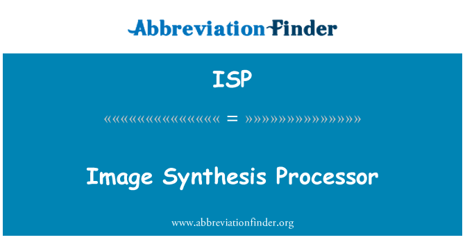 ISP: Image Synthesis Processor