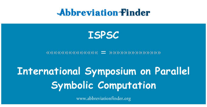 ISPSC: International Symposium on Parallel Symbolic Computation