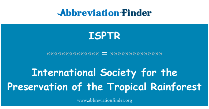 ISPTR: International Society for the Preservation of the Tropical Rainforest