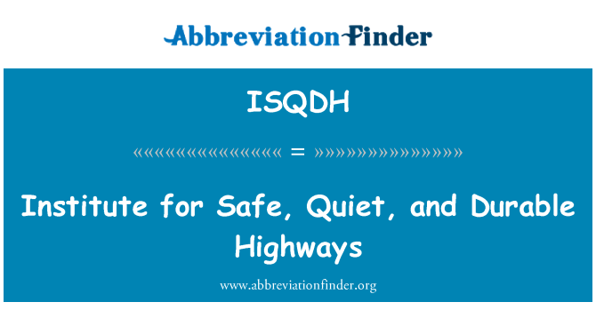 ISQDH: Institute for Safe, Quiet, and Durable Highways
