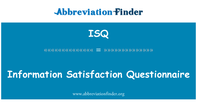 ISQ: Information Satisfaction Questionnaire
