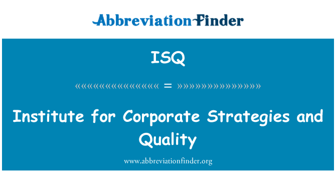 ISQ: Institute for Corporate Strategies and Quality