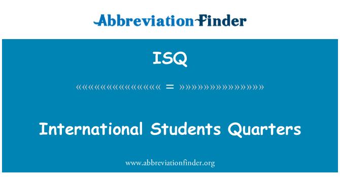 ISQ: International Students Quarters