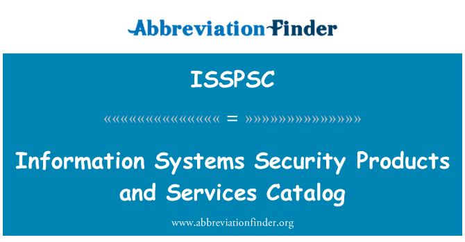 ISSPSC: Information Systems Security Products and Services Catalog