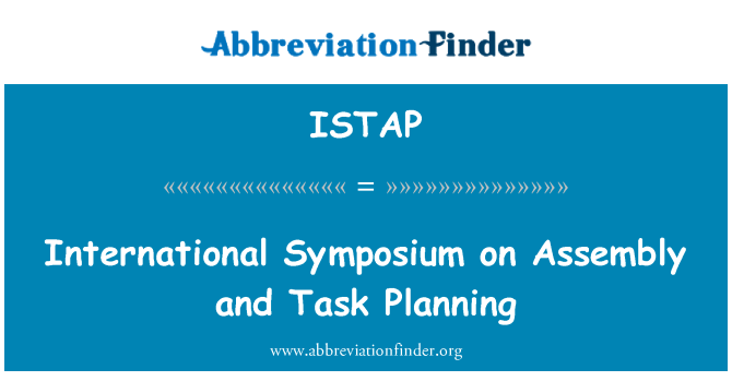 ISTAP: International Symposium on Assembly and Task Planning
