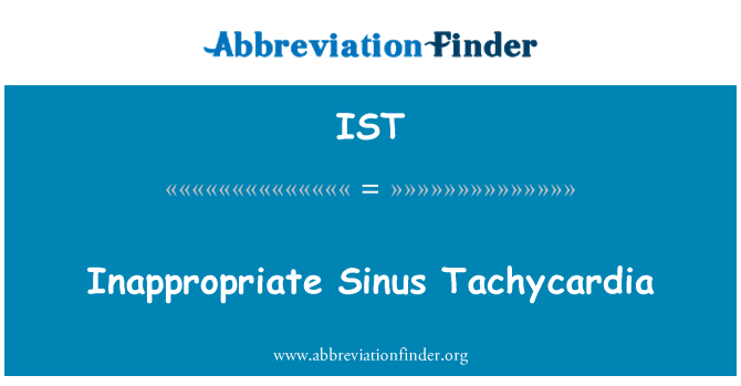 IST: Inappropriate Sinus Tachycardia