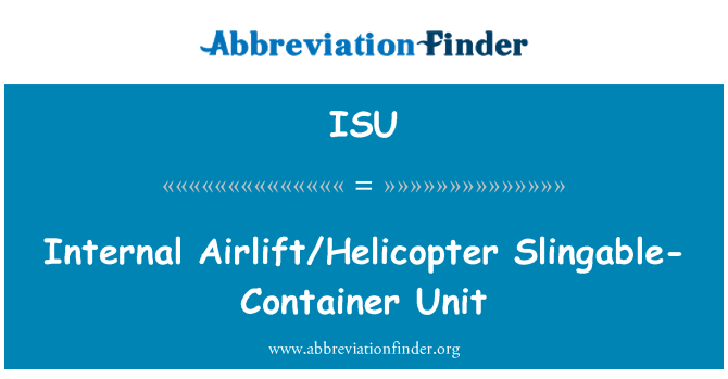 ISU: Internal Airlift/Helicopter Slingable-Container Unit