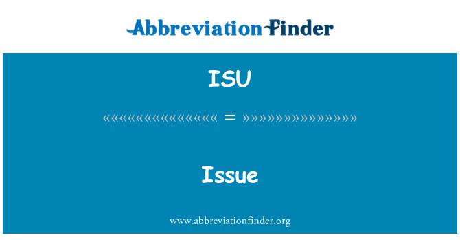 ISU: Issue