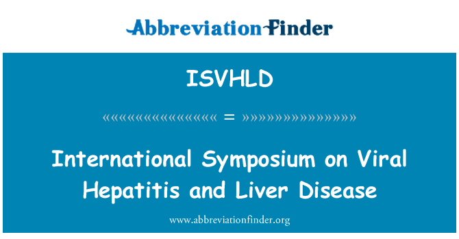 ISVHLD: International Symposium on Viral Hepatitis and Liver Disease