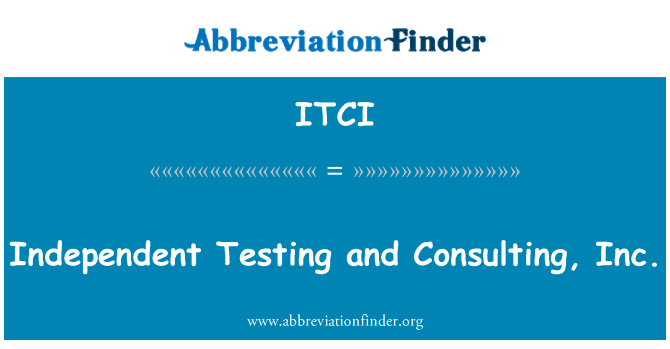 ITCI: Independent Testing and Consulting, Inc.