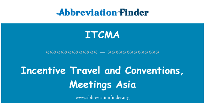 ITCMA: Incentive Travel and Conventions, Meetings Asia
