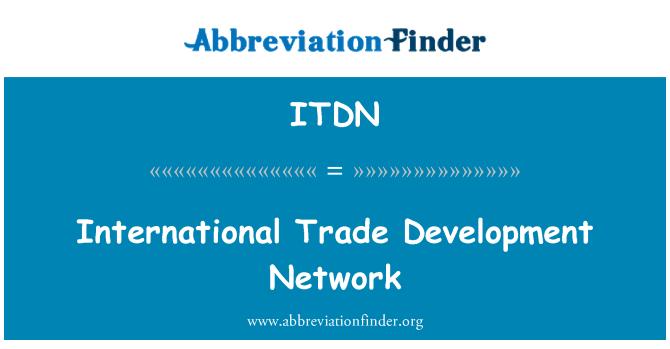 ITDN: Uluslararası Ticaret Geliştirme ağı