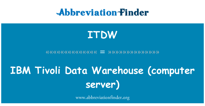 ITDW: IBM   Tivoli Data Warehouse (computer server)