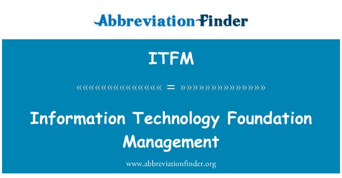 ITFM: Information Technology Foundation Management