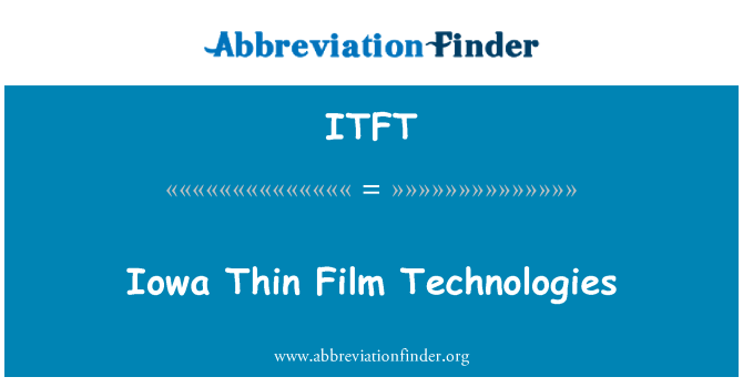 ITFT: Iowa Thin Film Technologies