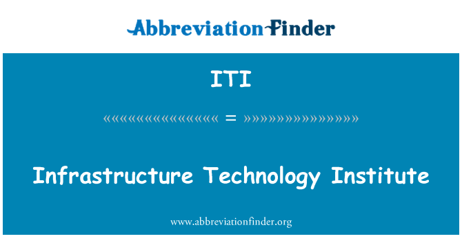 ITI: Infrastructure Technology Institute