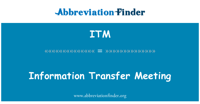 ITM: Information Transfer Meeting