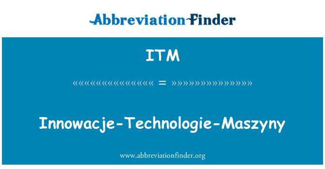 ITM: Innowacje-Technologie-Maszyny