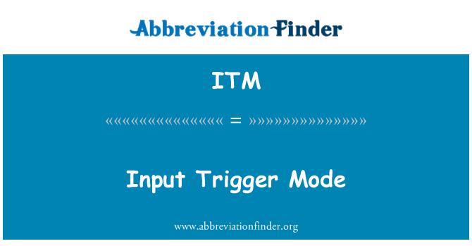 ITM: Input Trigger Mode