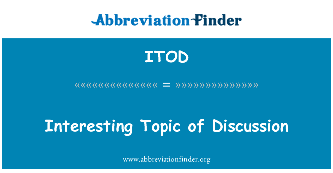 ITOD: Interesting Topic of Discussion